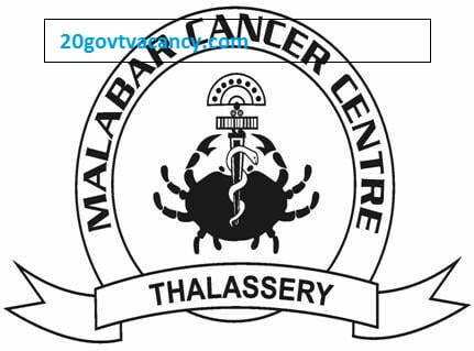 Malabar Cancer Center Recruitment 2021 Jobs In MCC Thalassery, Kerala